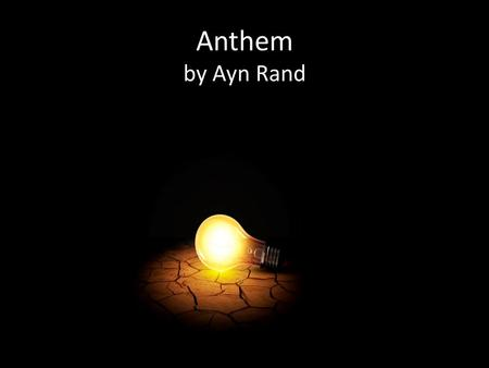 Anthem by Ayn Rand. Rand's Background She was born in Russia in 1905 Age 6 – taught herself to read – educated under communist rule Age 9 – decided to.