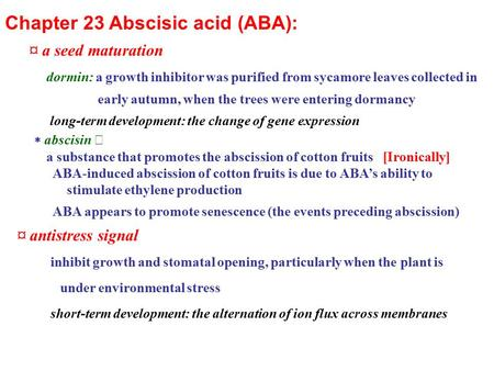 Chapter 23 Abscisic acid (ABA): ¤ a seed maturation dormin: a growth inhibitor was purified from sycamore leaves collected in early autumn, when the trees.