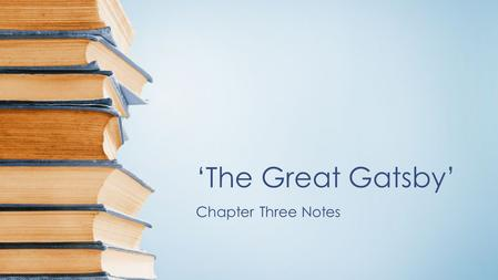 'The Great Gatsby' Chapter Three Notes. Chapter Summary Nick details the excessive preparations undertaken for each of Gatsby's nightly gatherings. He.