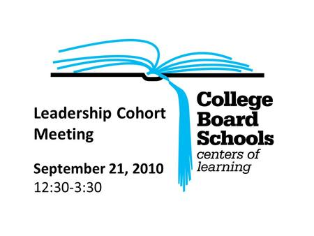 Leadership Cohort Meeting September 21, 2010 12:30-3:30.