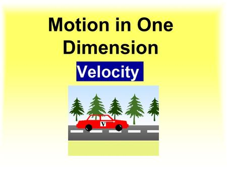 Motion in One Dimension Velocity. Motion – A change in position Motion.