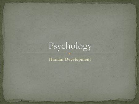 Human Development. How we change over our life spans physically, mentally and emotionally. Concerned with how and why different aspects of human functioning.