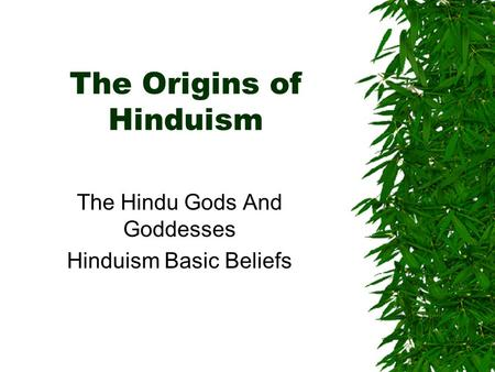 The Origins of Hinduism The Hindu Gods And Goddesses Hinduism Basic Beliefs.