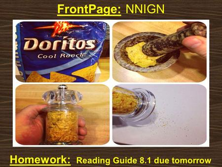 FrontPage: NNIGN Homework: Reading Guide 8.1 due tomorrow.