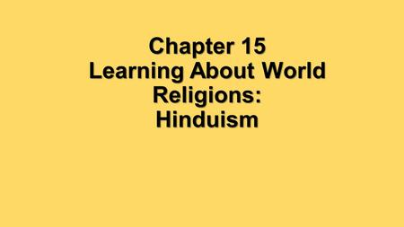 Chapter 15 Learning About World Religions: Hinduism