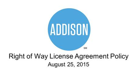 Right of Way License Agreement Policy August 25, 2015.