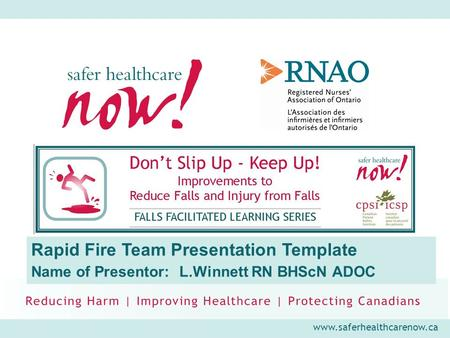 Www.saferhealthcarenow.ca Rapid Fire Team Presentation Template Name of Presentor: L.Winnett RN BHScN ADOC.