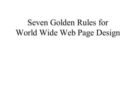 Seven Golden Rules for World Wide Web Page Design.