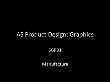 AS Product Design: Graphics 6GR01 Manufacture. Architecture Produce a model of a room or building Your model must: – Have a footprint no larger than A3.