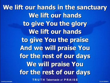 We lift our hands in the sanctuary We lift our hands to give You the glory We lift our hands to give You the praise And we will praise You for the rest.
