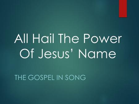 All Hail The Power Of Jesus' Name THE GOSPEL IN SONG.