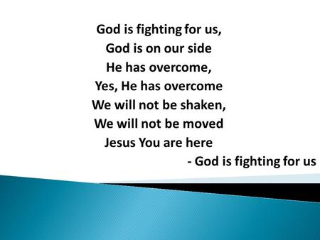 God is fighting for us, God is on our side He has overcome,