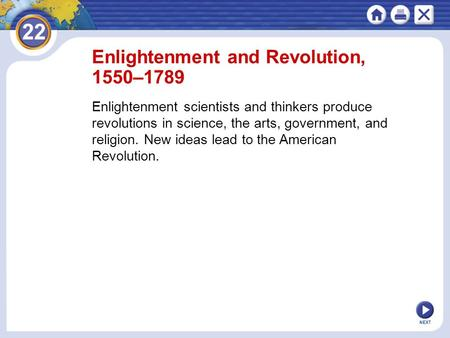 NEXT Enlightenment and Revolution, 1550–1789 Enlightenment scientists and thinkers produce revolutions in science, the arts, government, and religion.