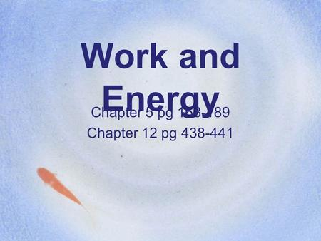 Work and Energy Chapter 5 pg 168-189 Chapter 12 pg 438-441.