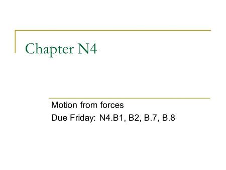 Chapter N4 Motion from forces Due Friday: N4.B1, B2, B.7, B.8.
