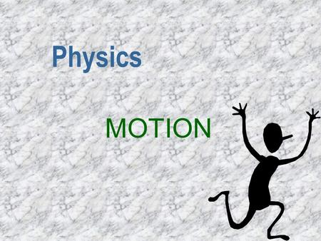 Physics MOTION Motion Diagrams n A series of images of a moving object that records its position after equal time intervals n *see the pictures in your.