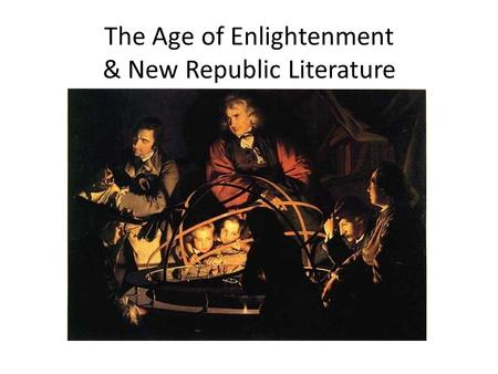 "The Age of Enlightenment & New Republic Literature Joseph Wright of Derby, ""A Philosopher Giving a Lecture at the Orrery"", 1765 JJTJJT."