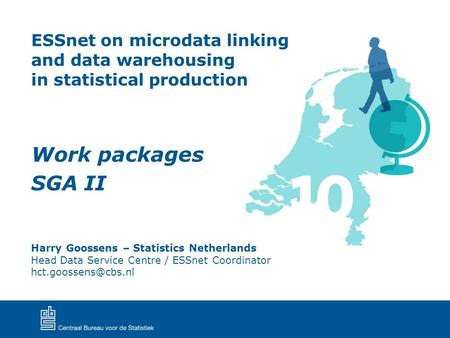 Work packages SGA II ESSnet on microdata linking and data warehousing in statistical production Harry Goossens – Statistics Netherlands Head Data Service.