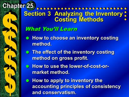 Section 3Analyzing the Inventory Costing Methods What You'll Learn  How to choose an inventory costing method.  The effect of the inventory costing method.