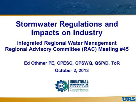 Stormwater Regulations and Impacts on Industry Integrated Regional Water Management Regional Advisory Committee (RAC) Meeting #45 Ed Othmer PE, CPESC,