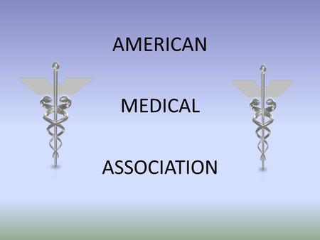 AMERICAN MEDICAL ASSOCIATION The AMA's position on current health care reform proposals.
