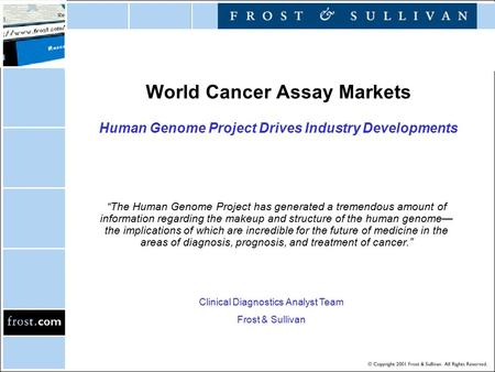 "World Cancer Assay Markets Human Genome Project Drives Industry Developments ""The Human Genome Project has generated a tremendous amount of information."