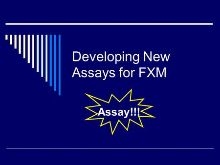 Developing New Assays for FXM Assay!!!. FXM, 4 th Annual AfCS Meeting UDP C5a IgG 2a Ca 2+ Akt-PH  Need to monitor signal transduction  Many unexpected.