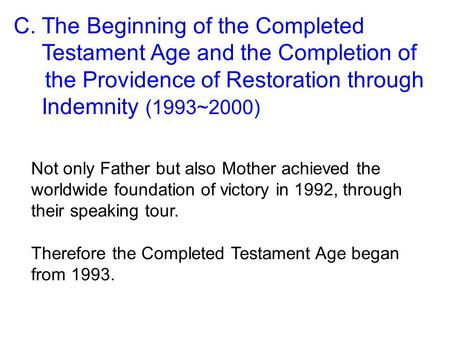 Not only Father but also Mother achieved the worldwide foundation of victory in 1992, through their speaking tour. C. The Beginning of the Completed Testament.