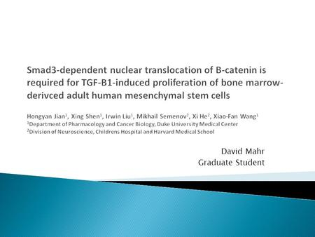Smad3-dependent nuclear translocation of B-catenin is required for TGF-B1-induced proliferation of bone marrow- derivced adult human mesenchymal stem cells.