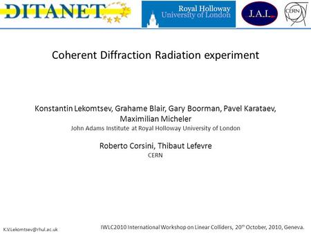 Coherent Diffraction Radiation experiment Konstantin Lekomtsev, Grahame Blair, Gary Boorman, Pavel Karataev, Maximilian Micheler John Adams Institute at.