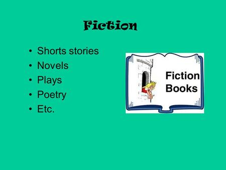 Fiction Shorts stories Novels Plays Poetry Etc. Definition of a Short Story Tells about a single event or experience Fictional (made up) 500 to 15,000.