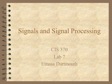 Signals and Signal Processing CIS 370 Lab 7 Umass Dartmouth.