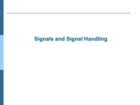 Signals and Signal Handling. Signals A predefined message sent between two processes or from the kernel to a process, or by a user to a process A software.