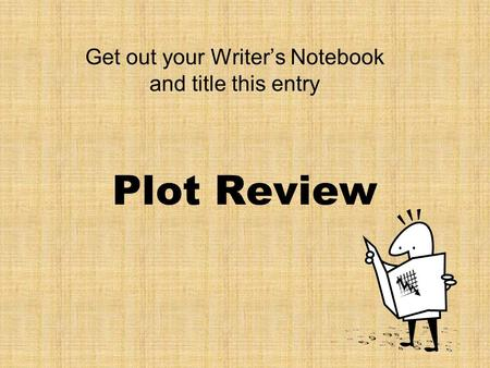 Plot Review Get out your Writer's Notebook and title this entry.