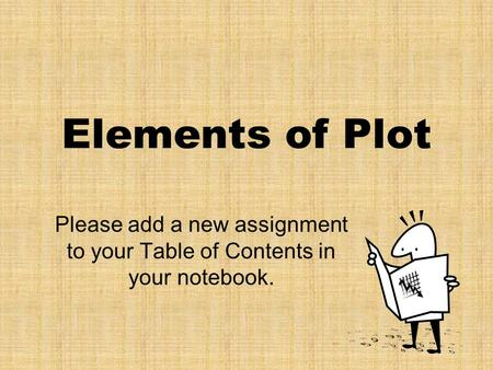 Elements of Plot Please add a new assignment to your Table of Contents in your notebook.
