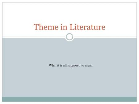 Theme in Literature What it is all supposed to mean.