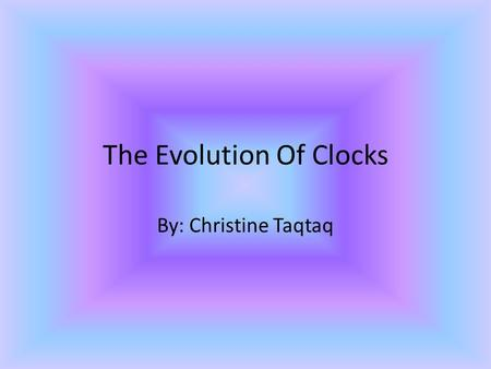The Evolution Of Clocks By: Christine Taqtaq. The First Minute Hand In 1577, Jost Burji invented the minute hand clock. They are getting smaller.