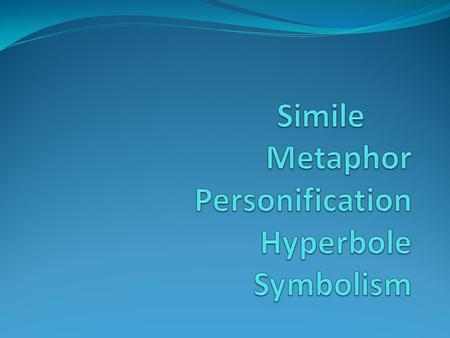 "Simile A comparison using words such as ""like"" or ""as"""