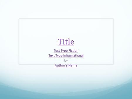 Title Text Type Fiction Text Type Informational by Author's Name.