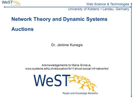 Steffen Staab 1WeST Web Science & Technologies University of Koblenz ▪ Landau, Germany Network Theory and Dynamic Systems Auctions.
