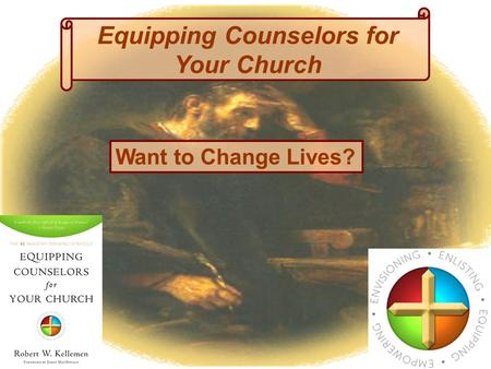 Equipping Counselors for Your Church Want to Change Lives?