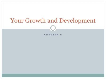 CHAPTER 2 Your Growth and Development. Growth Patterns Measured by height. weight, and age. Four areas:  Physical  Intellectual  Social  Emotional.