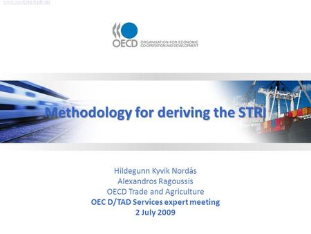 Methodology for deriving the STRI Hildegunn Kyvik Nordås Alexandros Ragoussis OECD Trade and Agriculture OEC D/TAD Services expert meeting 2 July 2009.