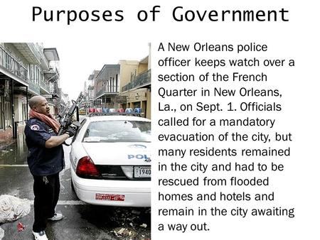 Purposes of Government A New Orleans police officer keeps watch over a section of the French Quarter in New Orleans, La., on Sept. 1. Officials called.