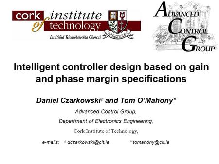 Intelligent controller design based on gain and phase margin specifications Daniel Czarkowski  and Tom O'Mahony* Advanced Control Group, Department of.
