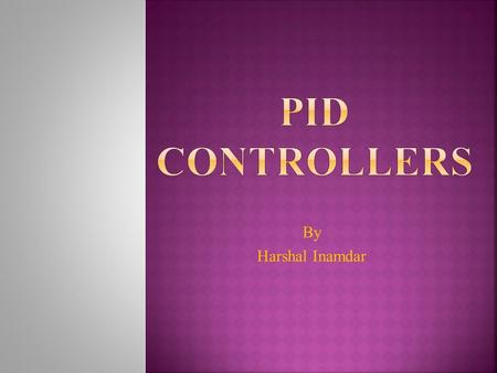 PID CONTROLLERS By Harshal Inamdar.