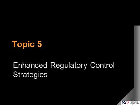 Topic 5 Enhanced Regulatory Control Strategies. In the previous lecture…  Plant test  Interacting loops.