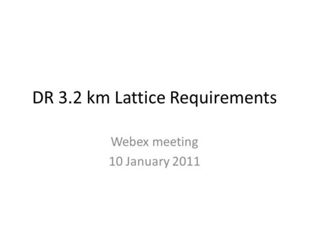 DR 3.2 km Lattice Requirements Webex meeting 10 January 2011.
