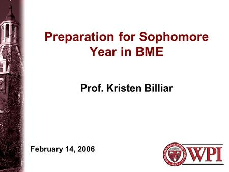 Preparation for Sophomore Year in BME Prof. Kristen Billiar February 14, 2006.