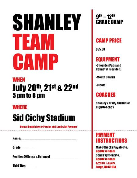 SHANLEY TEAM CAMP WHEN July 20 th, 21 st & 22 nd 5 pm to 8 pm WHERE Sid Cichy Stadium Please Detach Lower Portion and Send with Payment 9 TH – 12 TH GRADE.
